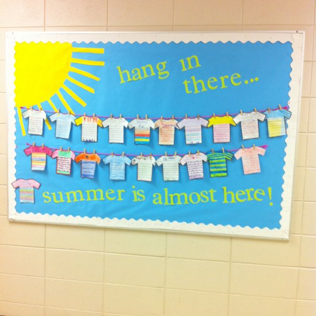 "End of year bulletin board (hang in there, summer is almost here) or ""look who is hanging out in kindergarten this year"" for the beginning of the year"