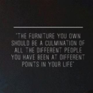 I like this quote about furniture