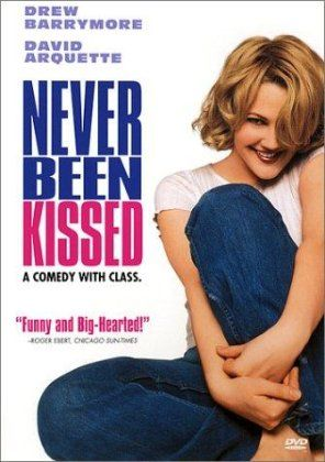 Never been kissed  This is a really good movie starring the awesome Drew Berrymore. She is a reporter and she's never been kissed! Great family movie especially for a teen Slumber Party! Awesome Family MOVIE    C.F. Dowling