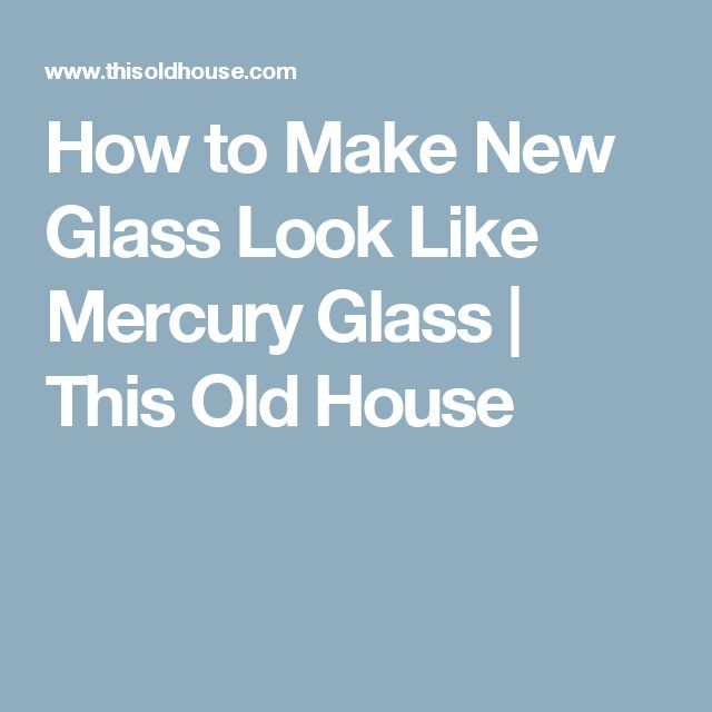 How to Make New Glass Look Like Mercury Glass   This Old House