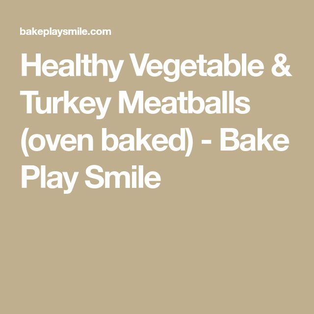 Healthy Vegetable & Turkey Meatballs (oven baked) - Bake Play Smile