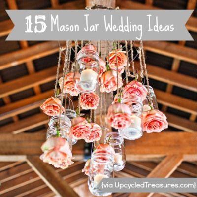 15 Mason Jar Wedding Ideas - Upcycled Treasures - I really like 8... Or just a chandelier of mason jars for the patio?