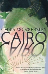 Chris Womersley | Cairo | Jennifer Mills | Review |Sydney Review of Books