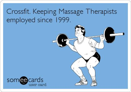Crossfit. Keeping Massage Therapists employed since 1999.