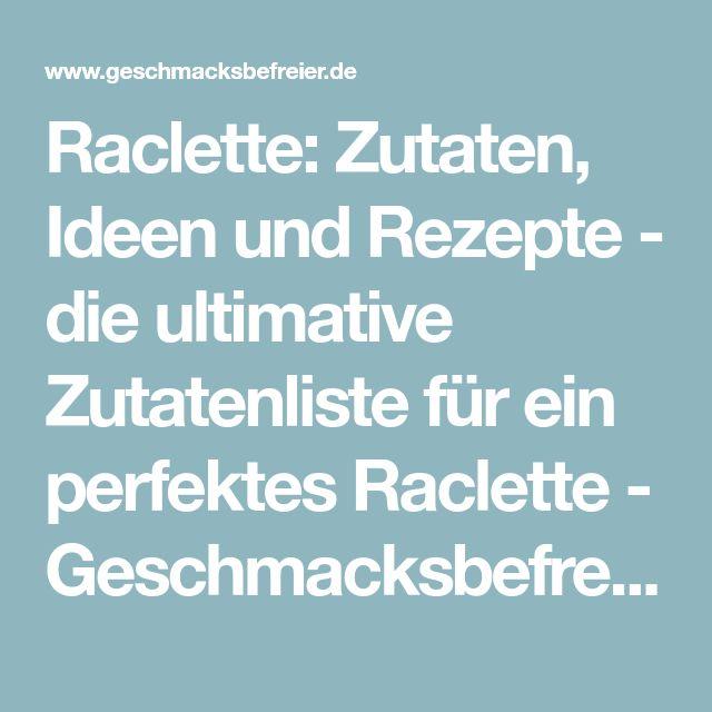 Raclette: Zutaten, Ideen und Rezepte – die ultimative Zutatenliste für ein perfektes Raclette – Geschmacksbefreier.de – Rezepte | Kochen | Backen – Geschmacksbefreier.de – Rezepte | Kochen | Backen   – Sophie-Charlott David