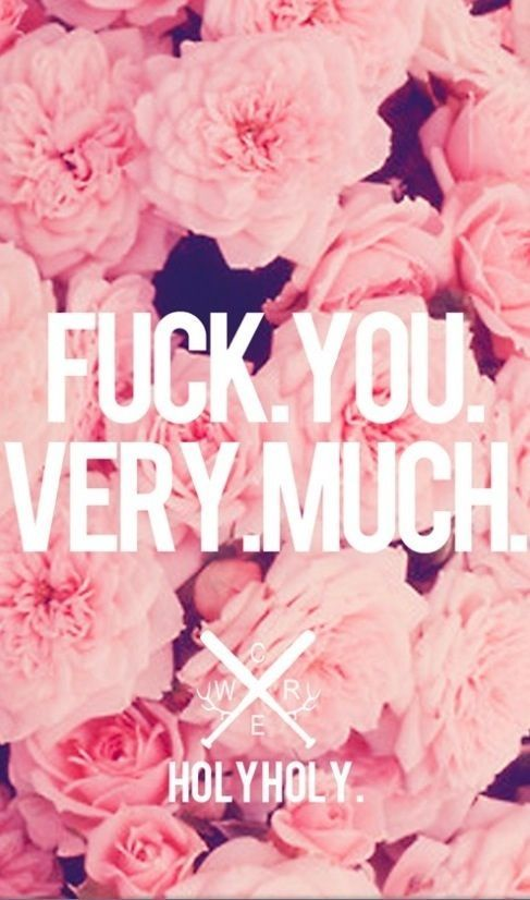 ♥ FUCK. YOU. VERY. MUCH. ♥