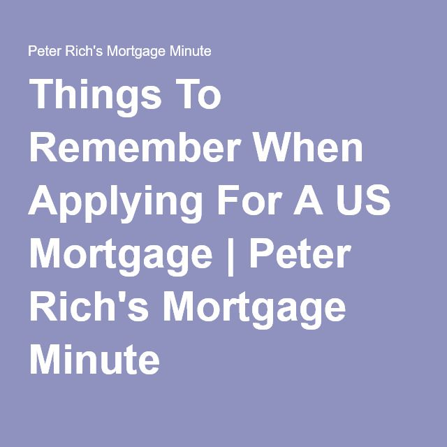 Things To Remember When Applying For A US Mortgage | Peter Rich's Mortgage Minute