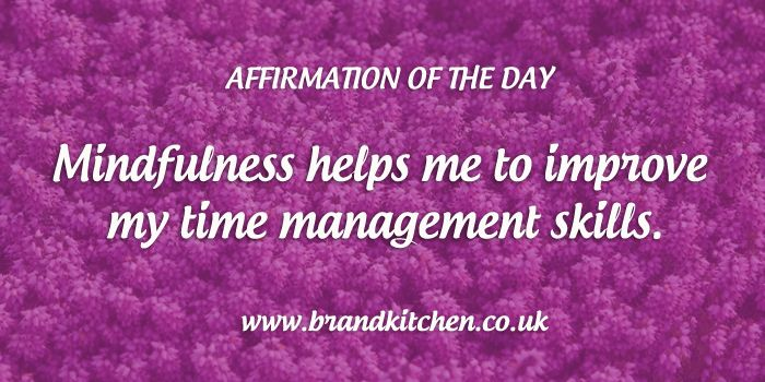 "Affirmation of the day. ""Mindfulness helps me to improve my time management skills."""