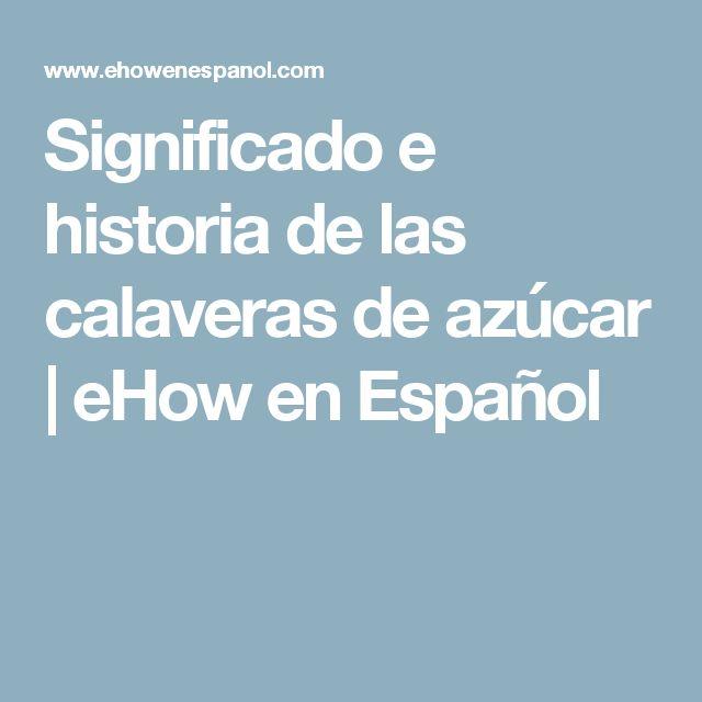 Significado e historia de las calaveras de azúcar | eHow en Español