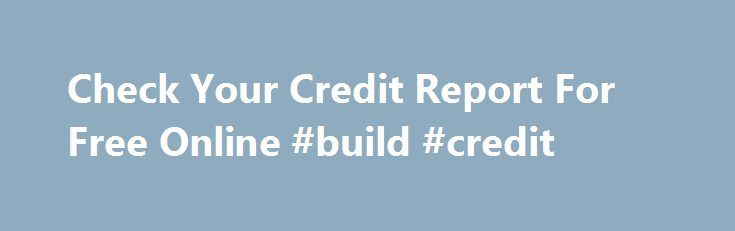 Check Your Credit Report For Free Online #build #credit http://credit-loan.remmont.com/check-your-credit-report-for-free-online-build-credit/  #credit score online free # No basic safety might be commanded during signing financial products that produces purchasing quick Check your credit report for free online capital much easier for tenants and neo-home-owner. How Will I Get a Loan Modification?Step one if you intent to loan modification is to talk to a HUD-approved monetary consultant. […]