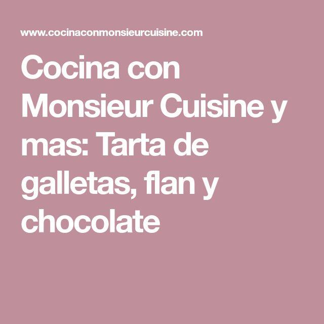 Cocina con Monsieur Cuisine y mas: Tarta de galletas, flan y chocolate