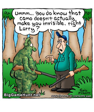 """""""Ummm...  You do know that camo doesn't actually make you invisible, right Larry?""""  July 2010   Big Game Hunt"""