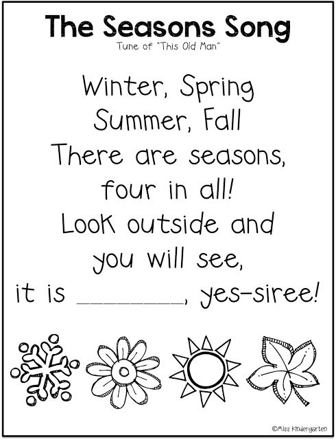 """""""The Seasons Song"""" (Tune: """"This Old Man""""; from Miss Kindergarten via Freebielicious) """"Winter, Spring, Summer, Fall There are seasons, four in all! Look outside and  you will see,  it is_________, yes-siree!"""""""