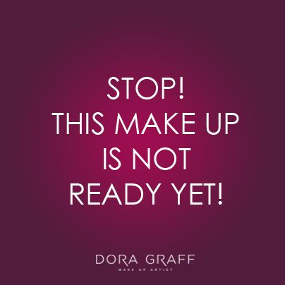 Stop! This makeup is not ready yet!