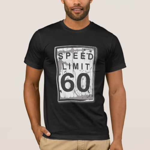 60th Birthday Funny Grungy Speed Limit Sign T Shirt