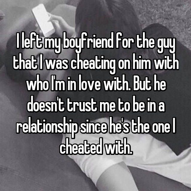 I left my boyfriend for the guy that I was cheating on him