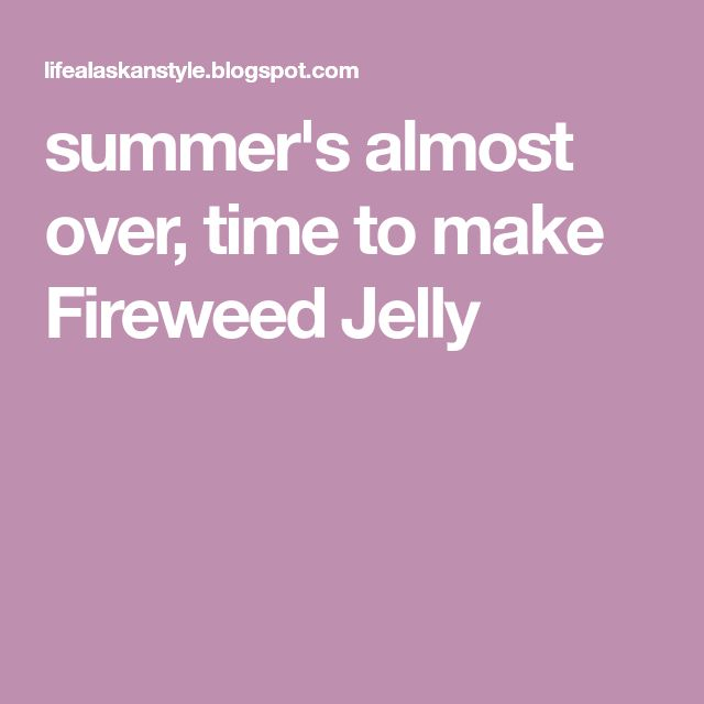 summer's almost over, time to make Fireweed Jelly
