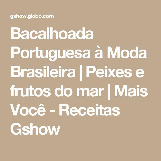 Bacalhoada Portuguesa à Moda Brasileira  | Peixes e frutos do mar | Mais Você - Receitas Gshow