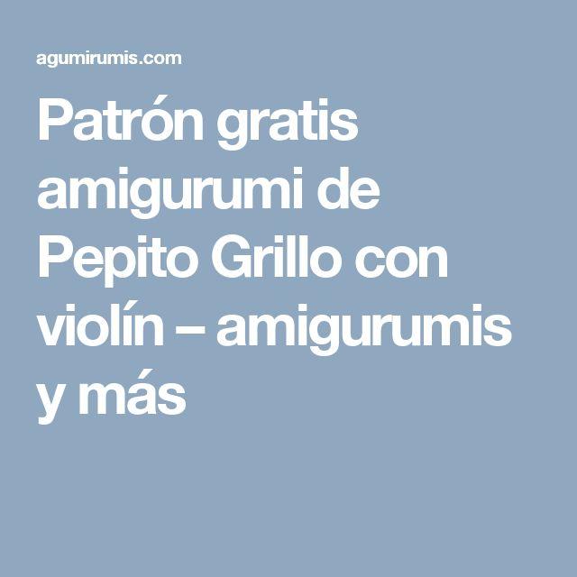 Patrón gratis amigurumi de Pepito Grillo con violín – amigurumis y más