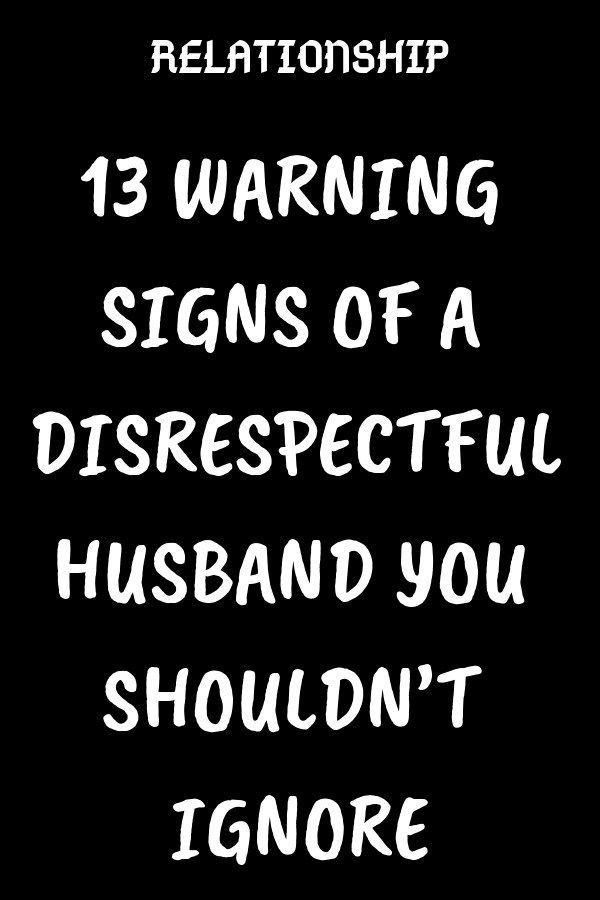 13 WARNING SIGNS OF A DISRESPECTFUL HUSBAND YOU SHOULDNT