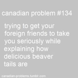 "Canadian Problems: so true!!! ""No no, you don't get it, they're pasteries!"" ""What?!?"" Hahaha!"