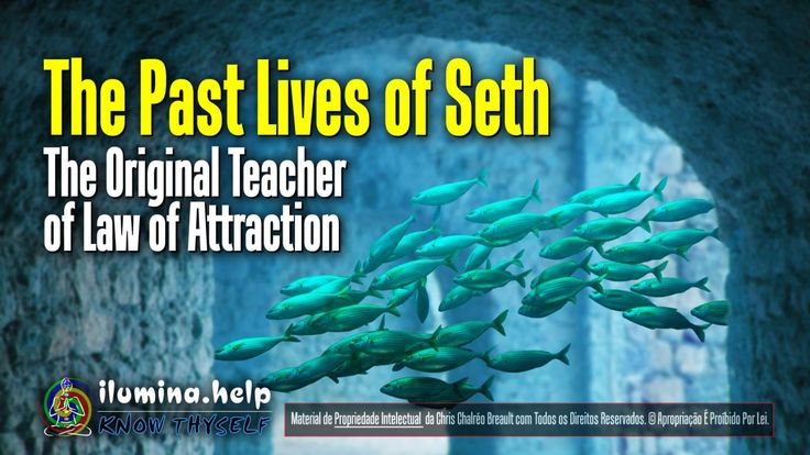 The #Past #Lives of #Seth, The Original #Teacher of #Law of #Attraction