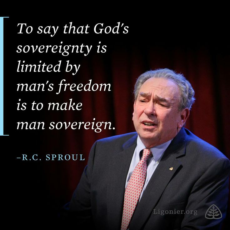 To say that God's sovereignty is limited by man's freedom is to make man sovereign. —R.C. Sproul