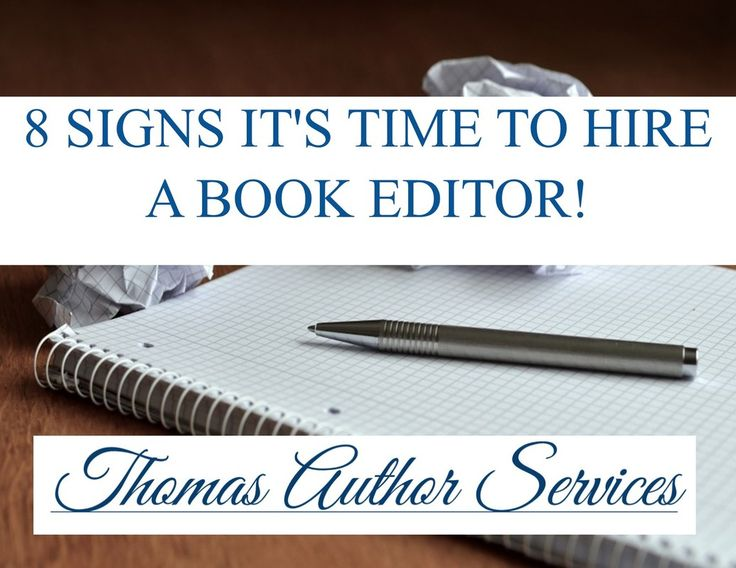 8 SIGNS IT'S TIME TO HIRE A BOOK EDITOR! http://thomasauthorservices.weebly.com/author-blogs--book-reviews/8-signs-its-time-to-hire-a-book-editor #edit #proof #writer #author #editor #proofreader #amwriting #towrite #toedit #authorservices