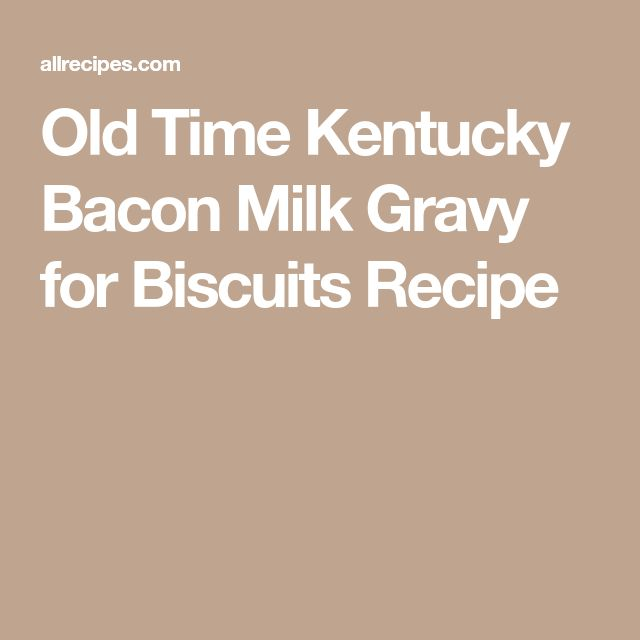 Old Time Kentucky Bacon Milk Gravy for Biscuits Recipe