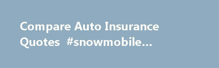 Compare Auto Insurance Quotes #snowmobile #insurance http://insurance.remmont.com/compare-auto-insurance-quotes-snowmobile-insurance/  #automobile insurance rates # Auto Insurance Quotes Comparison The Smart Way to Compare You may acknowledge the potential benefits of shopping around, but perhaps, like many shoppers, you forego the process in the interest of efficiency. After all, who has the time and patience to comb through site after site searching for the best prices? […]The post Compare…