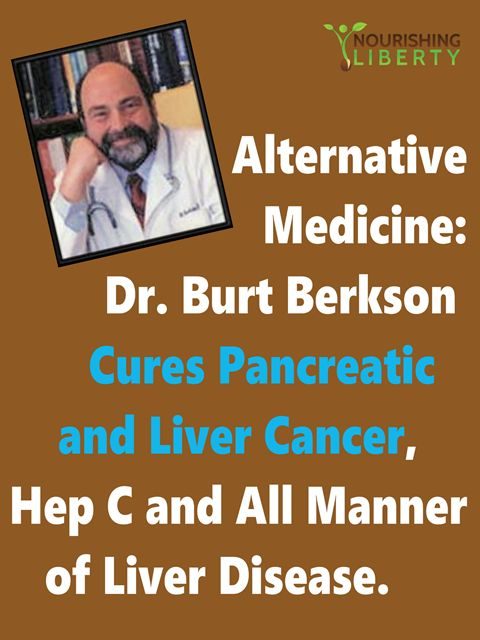 "I would say, ""Alternative Medicine: Berkson's Work CURING Pancreatic Cancer, Liver Cancer and All Manner of Liver Disease, but the FDA would put me in jail for making unsubstantiated claims."