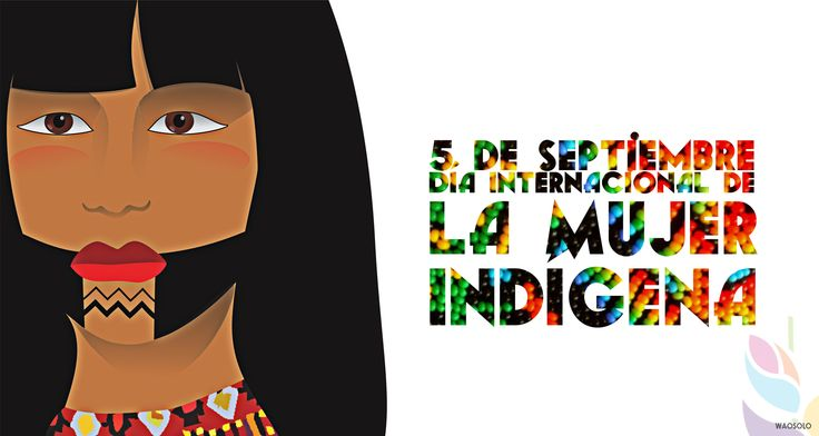 El cinco de septiembre del año 1782 fue asesinada la heroína indígena Amaica, Bartolina Sisa, aguerrida mujer que se opuso a la dominación y la opresión de los conquistadores españoles en la zona andina del Ayllu. Su asesinato es muy recordado tanto por la brutalidad (fue descuartizada) tanto como por lo que representó su lucha.   desde 1983: Se celebra el primer Día Internacional de la Mujer Indígena