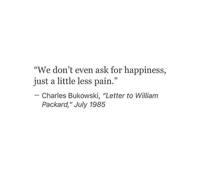True. I'm at a point in my life that I'm afraid of happiness. It can be taken away so quickly.
