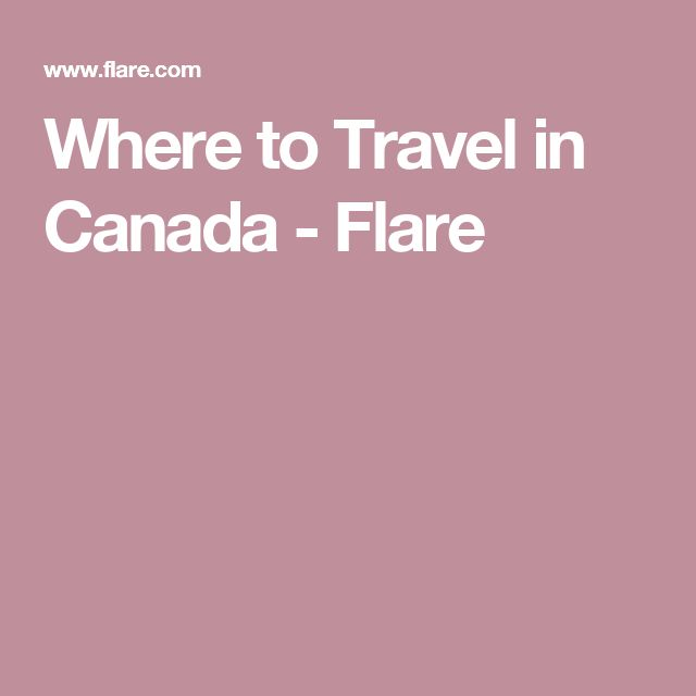 Where to Travel in Canada - Flare