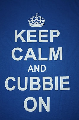 Keep Calm And Cubbie On CHICAGO CUBS  Tshirt