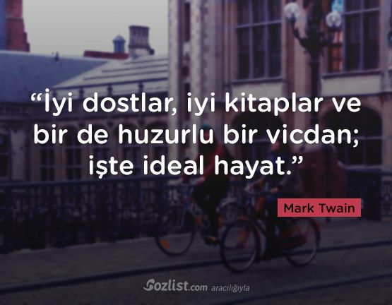 """""""İyi dostlar, iyi kitaplar ve bir de huzurlu bir vicdan; işte ideal hayat."""" #mark #twain #sözleri #yazar #şair #kitap #şiir #özlü #anlamlı #sözler"""