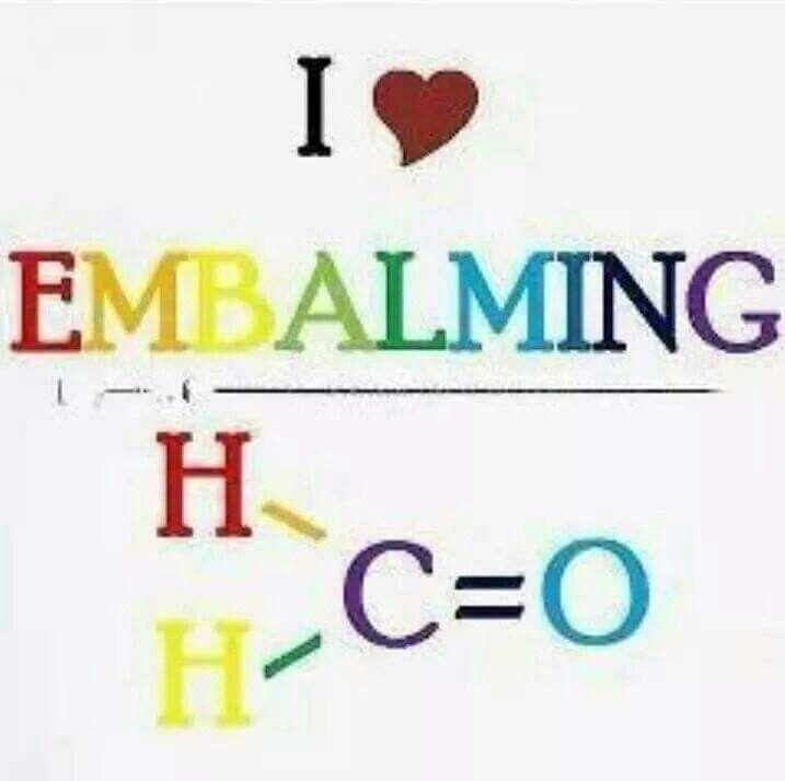 I <3 Embalming.   (Formaldehyde)
