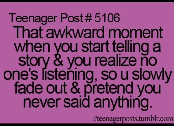 All the time-I hate it when that happens