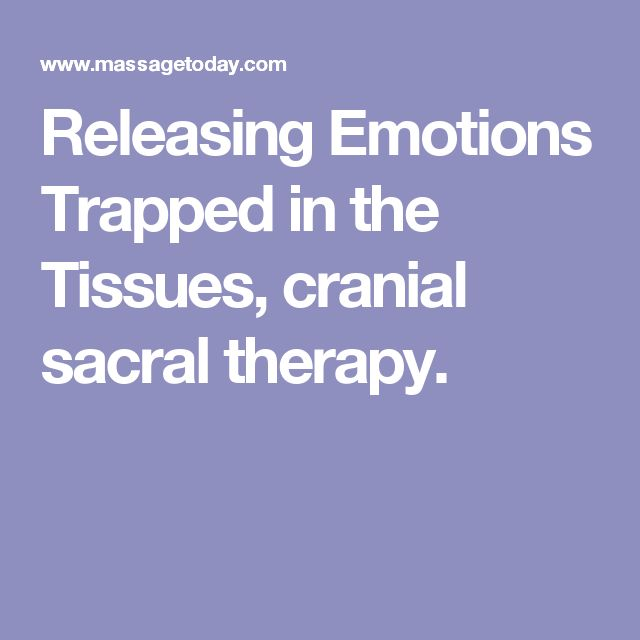 Releasing Emotions Trapped in the Tissues, cranial sacral therapy.