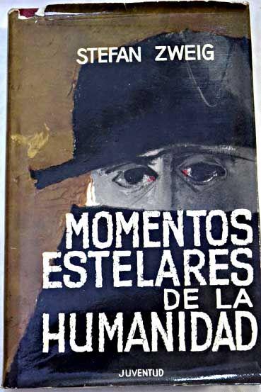 Momentos estelares de la humanidad: doce miniaturas históricas/Zweig, Stefan
