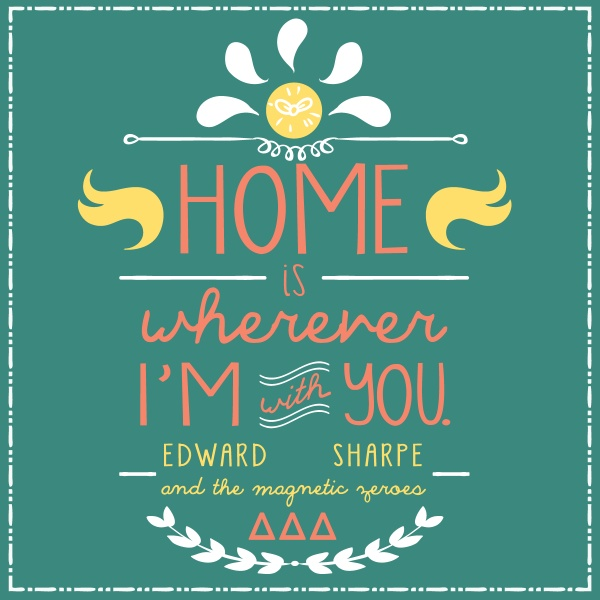 """home is wherever im with you"" cute idea for bid day"