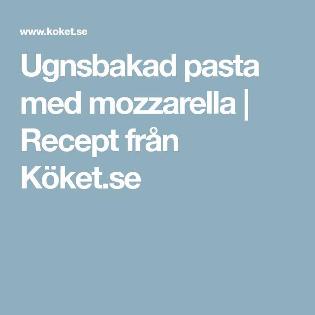 Ugnsbakad pasta med mozzarella | Recept från Köket.se
