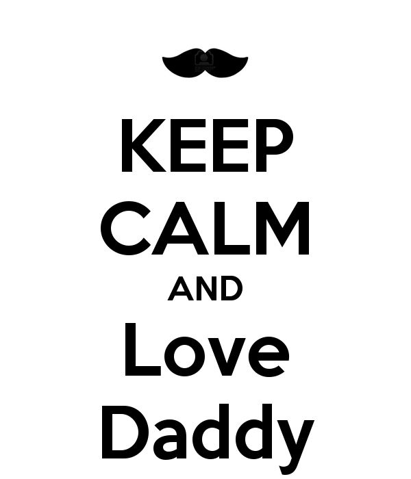 KEEP CALM AND Love Daddy