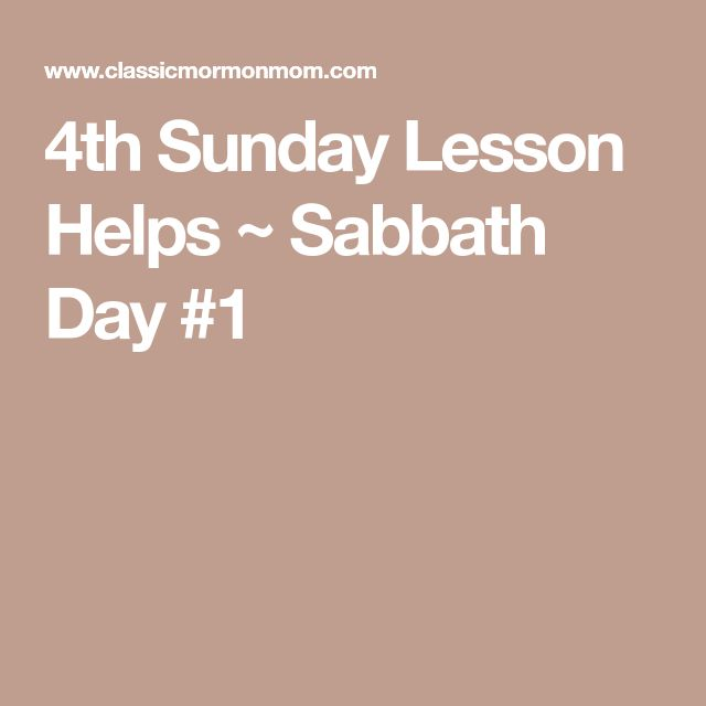 4th Sunday Lesson Helps ~ Sabbath Day #1