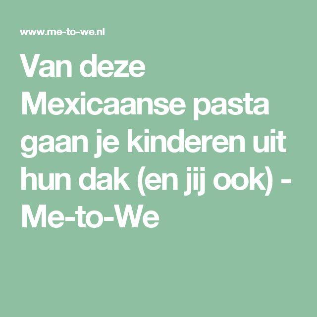 Van deze Mexicaanse pasta gaan je kinderen uit hun dak (en jij ook) - Me-to-We