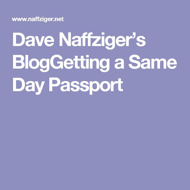 Dave Naffziger's BlogGetting a Same Day Passport