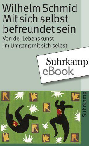 Mit sich selbst befreundet sein: Von der Lebenskunst im Umgang mit sich selbst (suhrkamp taschenbuch) von Wilhelm Schmid, http://www.amazon.de/dp/B00979Y0OM/ref=cm_sw_r_pi_dp_7vA0sb01FW1HK