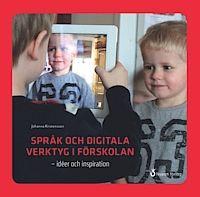 Språk och digitala verktyg i förskolan : idéer och inspiration (inbunden)