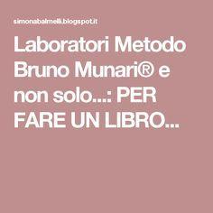 Laboratori Metodo Bruno Munari® e non solo...: PER FARE UN LIBRO...