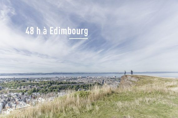 48 heures à Edimbourg, que voir ? que faire ?